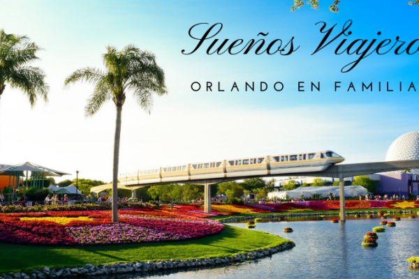 Sueños viajeros: Un viaje a Orlando en familia